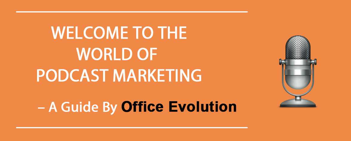 How to Market A Podcast – Office Evolution